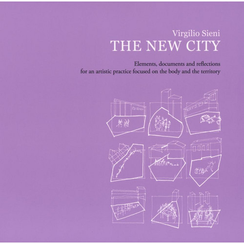 The New City. Elements, Documents and Reflections For An Artistic Practice Focused On the Body and the Territory.