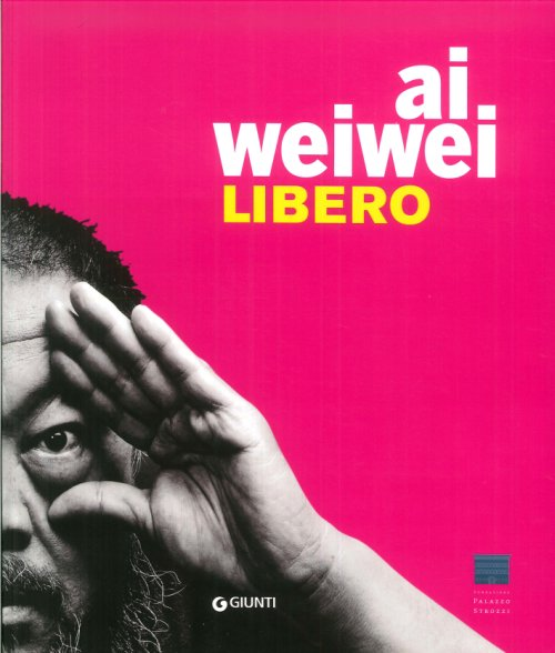 Ai Weiwei Libero. [English Ed.].