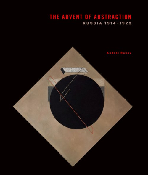 The Advent of Abstraction. Russia, 1914-1923.