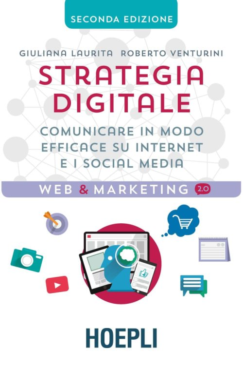 Strategia digitale. Il manuale per comunicare in modo efficace su internet e sui social media.