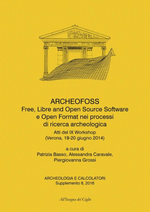 ArcheoFOSS. Free, libre and open source software e open format nei processi di ricerca archeologica. Atti del IX Workshop (Verona, 19-20 giugno 2014). Ediz. bilingue.
