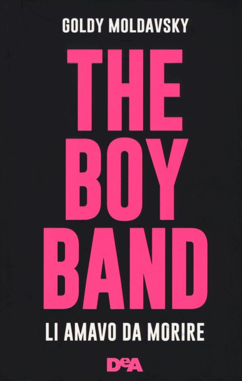 The boy band. Li amavo da morire.