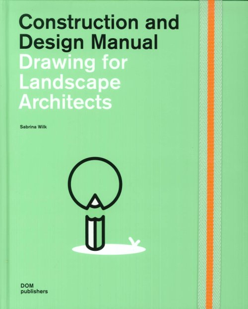 Construction and Design Manual. Drawing For Landscape Architects. 2nd, Revised and Extended Edition.