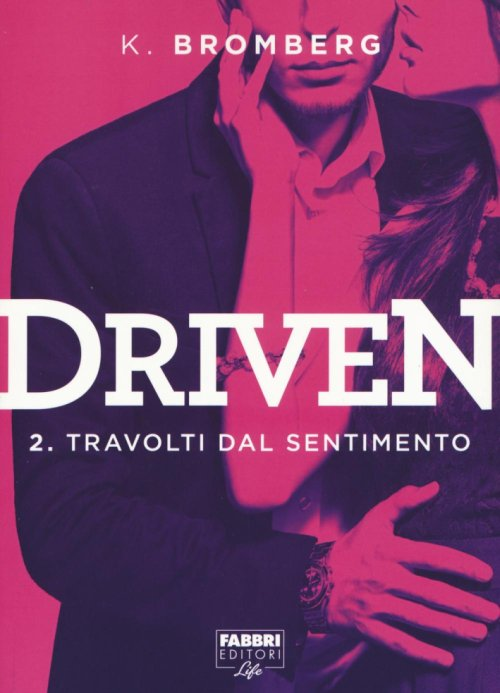 Travolti dal desiderio. Driven. Vol. 2.