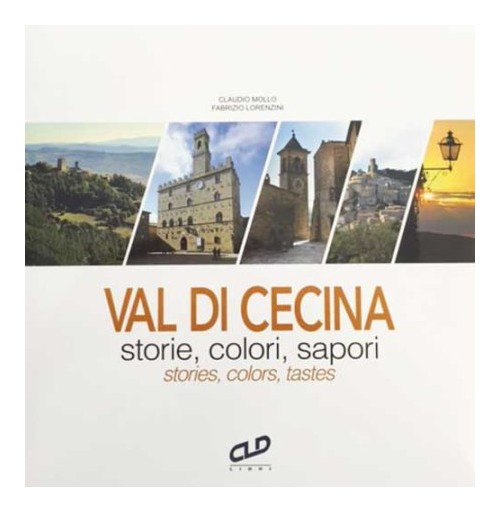 Val di Cecina. Storie, colori, sapori­Stories, colors, tastes.