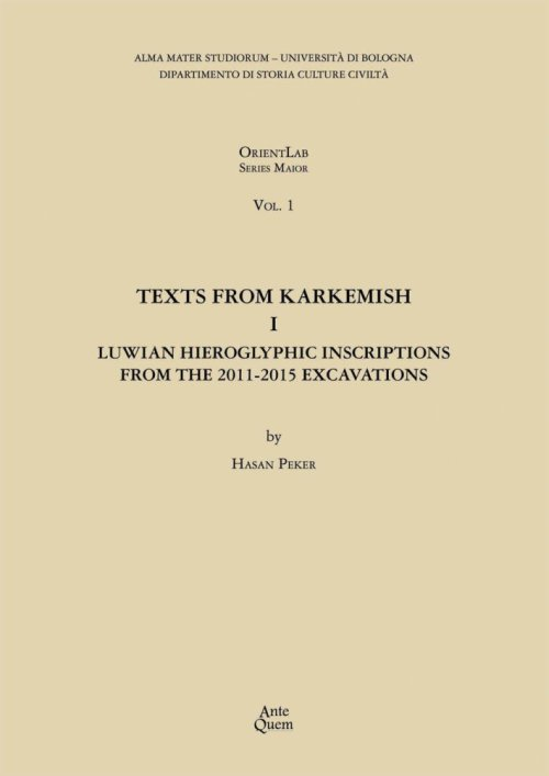 Texts From Karkemish I. Luwian Hieroglyphic Inscriptions From the 2001-2015 Excavations.
