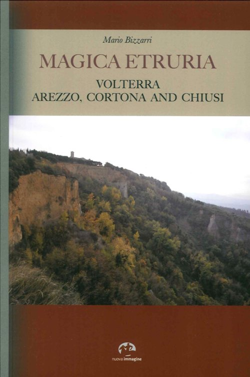 Magica Etruria. Volterra, Arezzo, Cortona and Chiusi. [English Ed.].