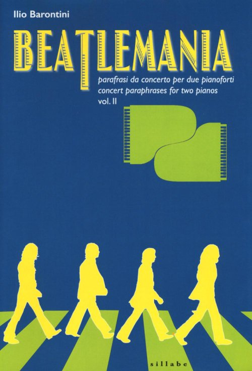 Beatlemania. Parafrasi Da Concerto per Due Pianoforti­concert Paraphrases For Two Pianos. Vol. 2.
