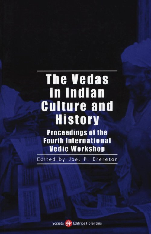 The vedas in indian culture and history. Proceding of the 4th international Vedic workshop.