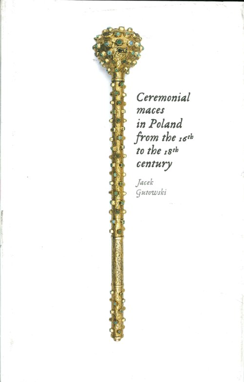 Ceremonial Maces in Poland From the 16th To the 18th Century.