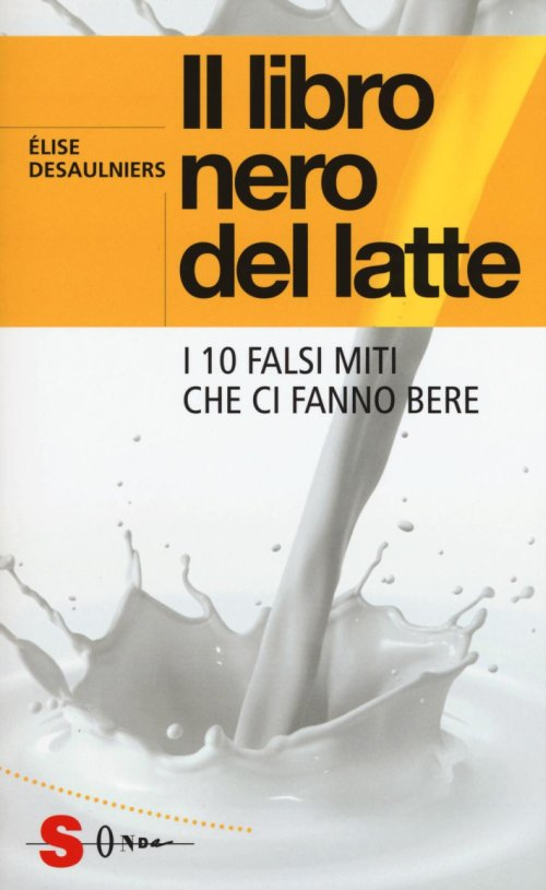 Il libro nero del latte. I 10 falsi miti dell'industria casearia.