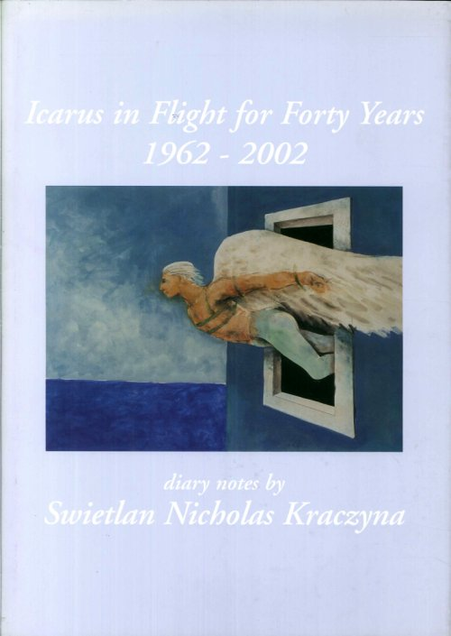 Icarus in Flight For Forty Years 1962-2002. Diary Notes By Swietlan Nicholas Kraczyna.