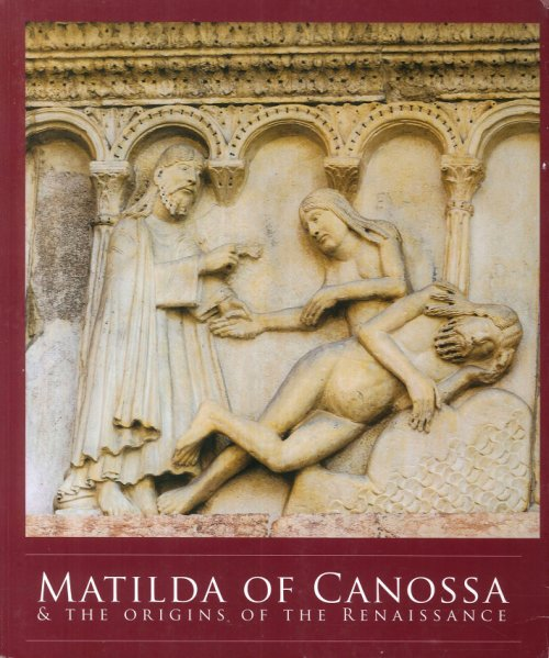 Matilda of Canossa & the Origins of the Renaissance. An Exhibition in Honor of the 900th Anniversary of Her Death.