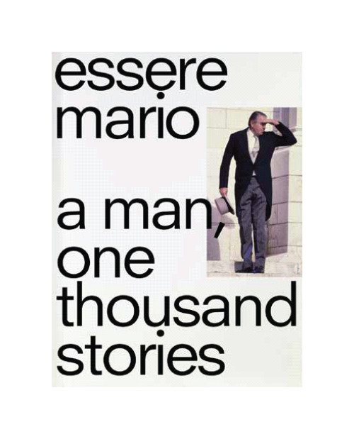 Essere Mario. A Man, One Thousand Stories.
