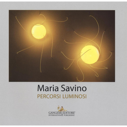 Maria Savino. Percorsi luminosi.