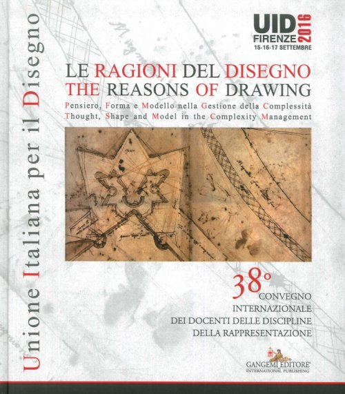 Le ragioni del Disegno. The Reasons of Drawing. Pensiero, Forma e Modello nella Gestione della Complessità. Thought, Shape and Model in the Complexity Management.