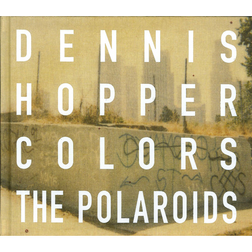 Dennis Hopper. Colors. The Polaroids.