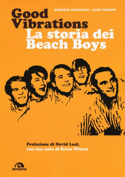 Good vibrations. La storia dei Beach Boys.