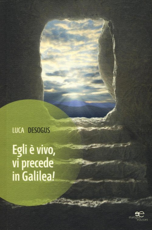 Egli è vivo, vi precede in Galilea.