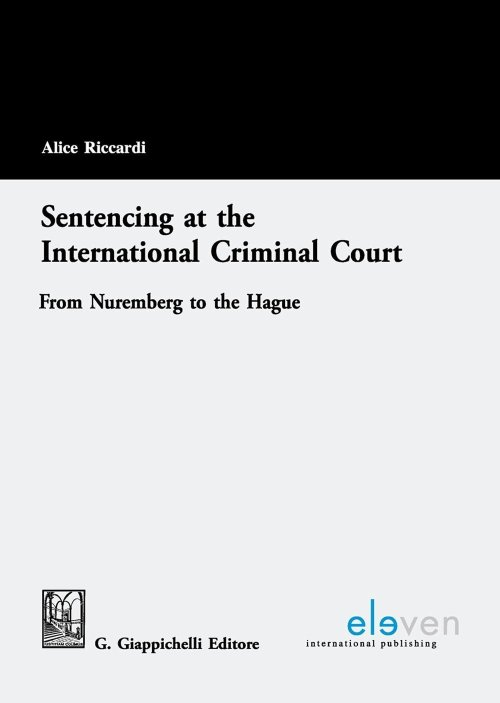 Sentencing at the International Criminal Court from Nuremberg to the Hague.