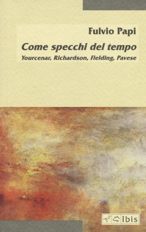 Come specchi del tempo. Yourcenar, Richardson, Fielding, Pavese.