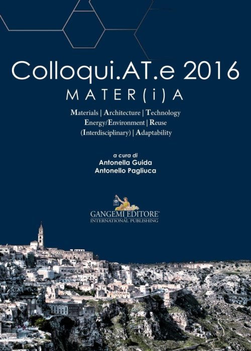 Colloqui.AT.e 2016 MATER(i)A. Materials, Architecture, Technology, Energy/Environment, Reuse (Interdisciplinary), Adaptability.
