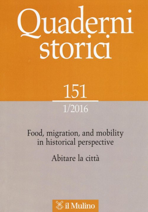 Quaderni storici. 151. 1/2016. Food, migration and mobility in historical perspective. Abitare la città.