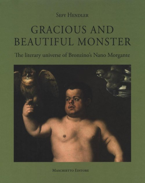 Gracious and Beautiful Monster. The Literary Universe of Bronzino's Nano Morgante.