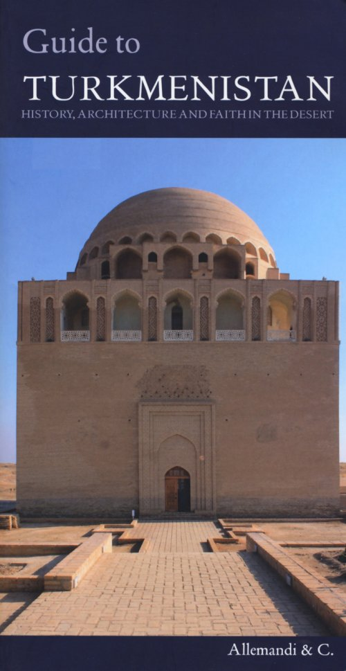 Guide of Turkmenistan. History, Architecture and Faith in the Desert.
