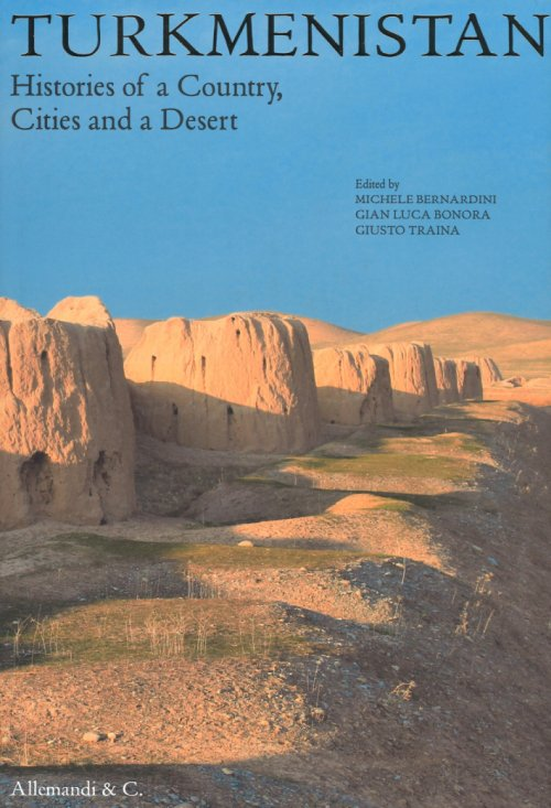 Turkmenistan. Histories of a Country, Cities and a Desert.
