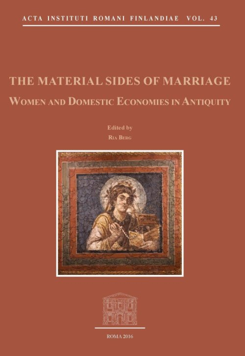 The Material Sides of Marriage. Women and Domestic Economies in Antiquity.
