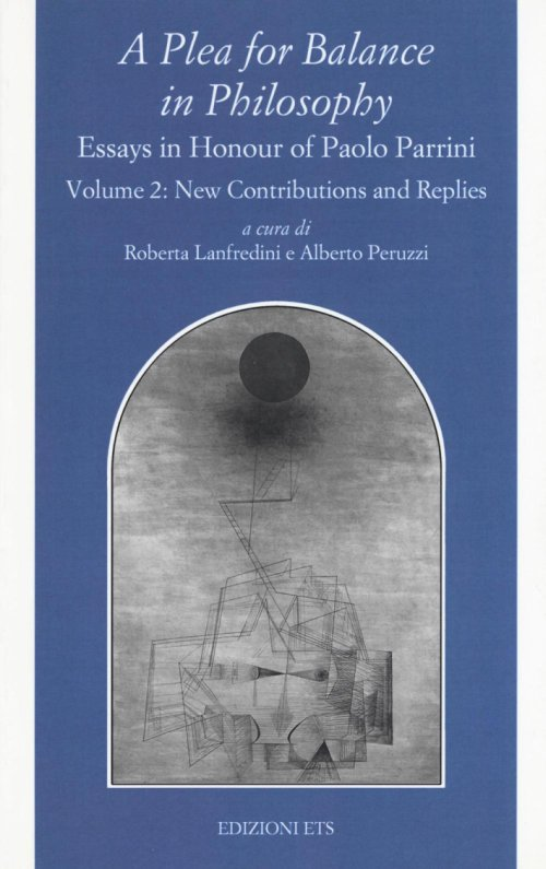 A Plea for balance in philosophy. Essays in honour of Paolo Parrini. Vol. 2: Replies