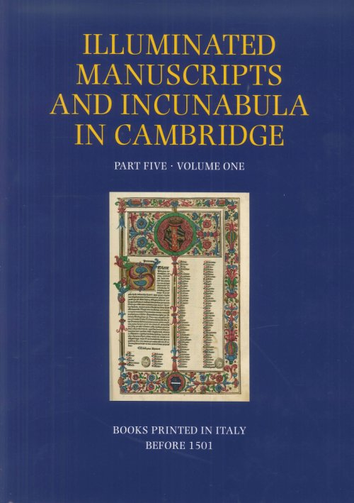 A Catalogue of Western Book Illumination in the Fitzwilliam Museum and the Cambridge Colleges. Part Five. Volume One. Books printed in Italy before 1501.