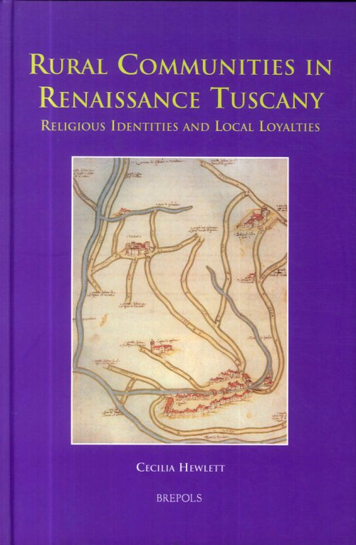 Rural Communities in Renaissance Tuscany. Religious identities and local loyalties.