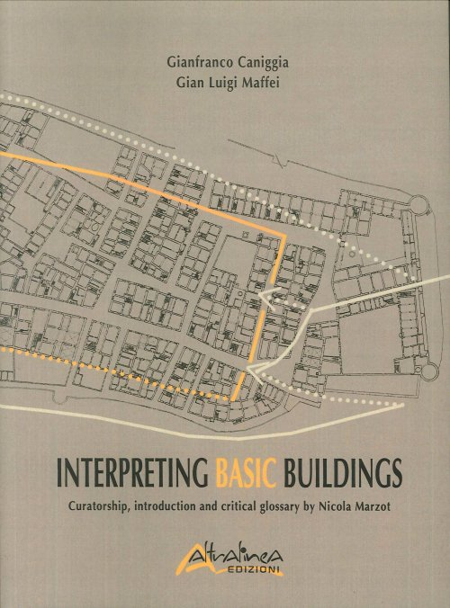 Interpreting Basic Buildings. Curatorship, introduction and critical glossary by Nicola Marzot.